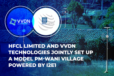 HFCL Limited And VVDN Technologies Jointly Set Up A model PM-WANI Village Powered By i2e1