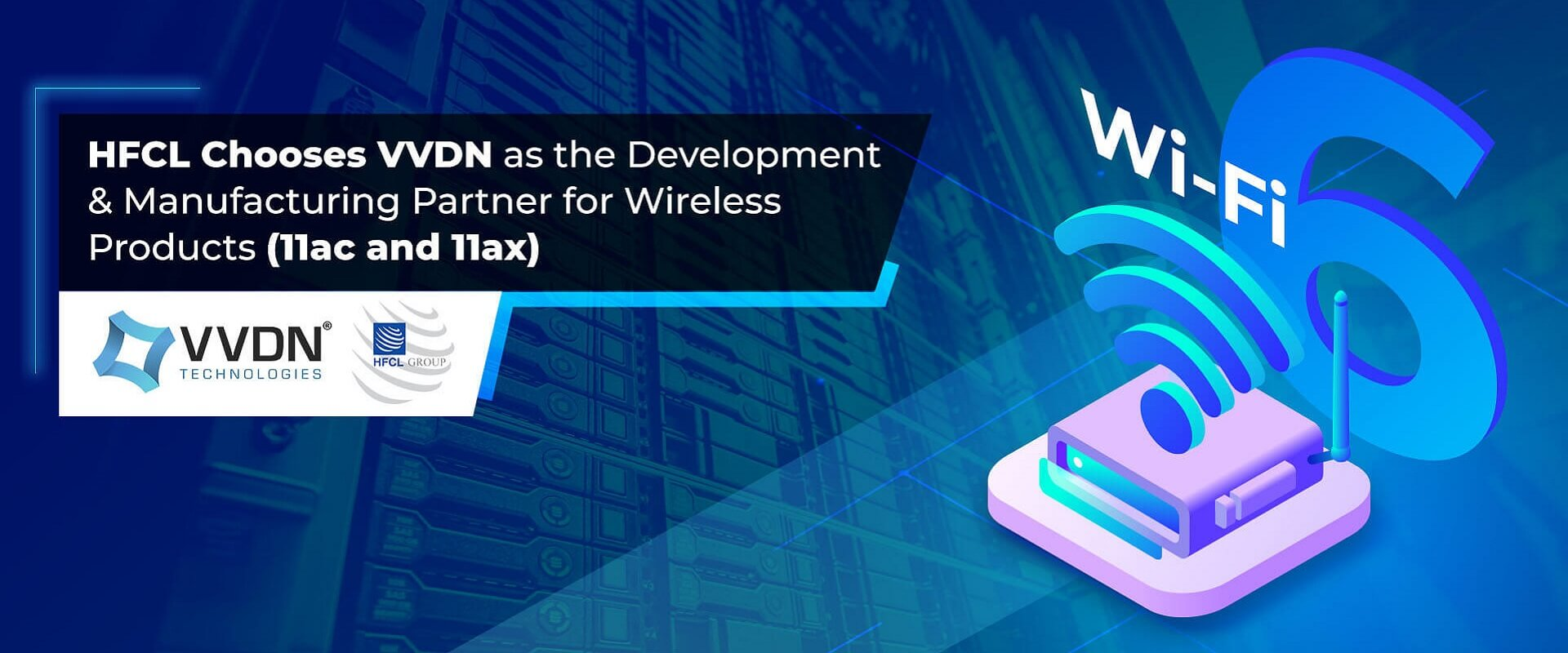 HFCL Chooses WDN as the Development & Manufacturing Partner for Wireless Products (11ac and 11ax)